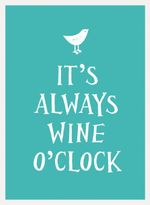 It's Always Wine O'Clock - UNKNOWN