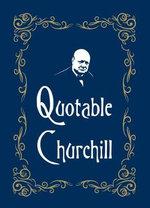 Quotable Churchill : Quotable - Max Morris