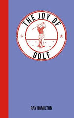 The Joy of Golf : For Those Who Love the Fairway - Ray Hamilton