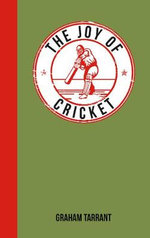 The Joy of Cricket : For Those Who Love a Good Innings - Graham Tarrant
