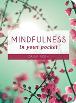 Mindfulness in Your Pocket - Daisy Roth