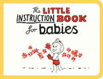 The Little Instruction Book for Babies - Kate Freeman