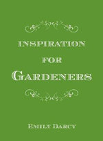 Inspiration for Gardeners - Emily Darcy
