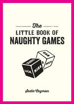 The Little Book of Naughty Games : Little Book of - Sadie Cayman