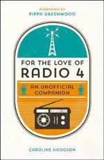 For the Love of Radio 4 : An Unofficial Companion - Caroline Hodgson