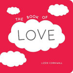 The Book of Love : Quotes, Statements and Ideas for Starry-Eyed Romantics - Lizzie Cornwall