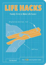 Life Hacks : Handy Tips to Make Life Easier - Dan Marshall