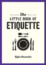 The Little Book of Etiquette : Little Book of - Rufus Cavendish