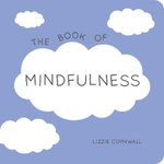 The Book of Mindfulness : Quotes, Statements and Ideas for Peaceful and Positive Living - Lizzie Cornwall