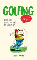 Golfing Wit : Quips and Quotes for the Golf - Obsessed - Aubrey Malone