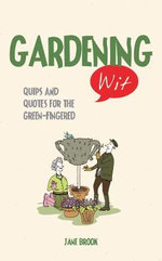 Gardening Wit : Quips and Quotes for the Green-Fingered - Jane Brook