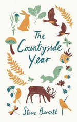 The Countryside Year : A Month-by-Month Guide to Making the Most of the Great Outdoors - Steve Barnett
