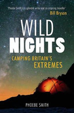 Wild Nights : Camping Britains Extremes - Phoebe Smith