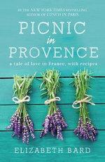 Picnic in Provence : A Tale of Love in France, with Recipes - Elizabeth Bard
