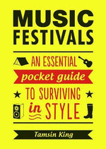 Music Festivals : An Essential Pocket Guide to Surviving in Style - Tamsin King