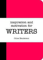 Inspiration and Motivation for Writers - Chloe Henderson