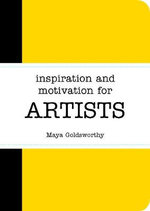 Inspiration and Motivation for Artists - Maya Goldsworthy