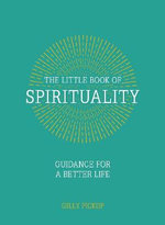 The Little Book of Spirituality : Guidance for a Better Life - Gilly Pickup