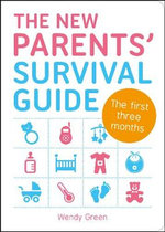 The New Parents' Survival Guide : The First Three Months - Wendy Green