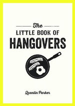 The Little Book of Hangovers : The Little Book of - Quentin Parker