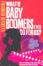 What Did the Baby Boomers Ever Do for Us? - Francis Beckett