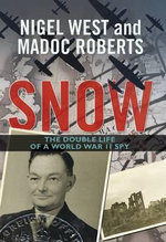 Snow : The Double Life of a World War II Spy - Nigel West
