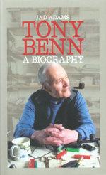 Tony Benn a Biography - Jad Adams