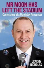 Mr Moon Has Left the Stadium : Confessions of a Matchday Announcer - Jeremy Nicholas
