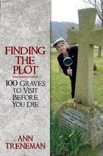 Finding the Plot! : 1000 Graves To Visit Before You Die - Ann Treneman