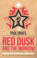 Red Dusk and the Morrow : Adventures and Investigations in Soviet Russia - Paul Dukes