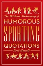 The Biteback Dictionary of Humorous Sporting Quotations - Fred Metcalf