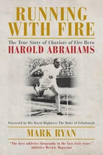 Running with Fire : The True Story of Harold Abrahams - Mark Ryan