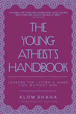 Young Atheist's Handbook : Lessons for Living a Good Life without God - Alom Shaha