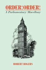 Order! Order! : A Parliamentary Miscellany - Robert Rogers