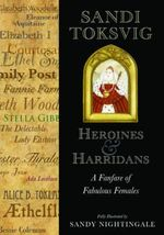 Heroines and Harridans : A Fanfare of Fabulous Females - Sandi Toksvig