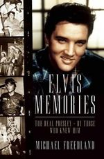 Elvis Memories : The Real Elvis Presley Recalled by Those Who Knew Him - Michael Freedland