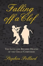 Falling Off A Clef : The Lives and Bizzare Deaths of the Great Composers - Stephen Pollard