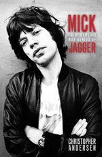 Mick : The Wild Life and Mad Genius of Jagger - Christopher Andersen