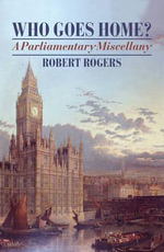 Who Goes Home? : A Parliamentary Miscellany - Robert Rogers