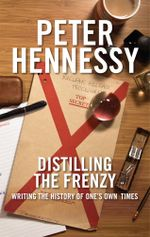 Distilling the Frenzy : Writing the History of One's Own Timed - Peter Hennessy