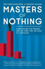 Masters of Nothing : Human Nature, Big Finance, and the Fight for the Soul of Capitalism - Matthew Hancock