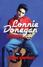 Lonnie Donegan and the Birth of British Rock & Roll - Patrick Humphries