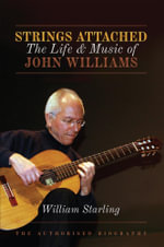 Strings Attached : The Life and Music of John Williams - William Starling