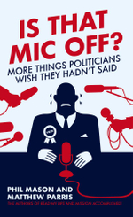 Is That Mic Off? : More Things Politicians Wish They Hadn't Said - Phil Mason