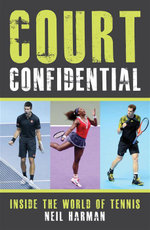 Court Confidential : Inside The World of Tennis - Neil Harman