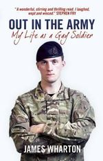 Out In The Army : My Life As A Gay Soldier - James Wharton