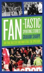 Fan-tastic Sporting Stories : 300 True Tales of Fans Stealing the Spotlight - Graham Sharpe