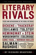Literary Rivals : Literary Antagonism, Writers' Feuds and Private Vexations - Richard Bradford