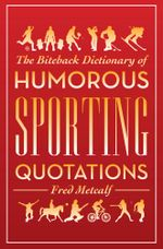 Biteback Dictionary of Humorous Sporting Quotations - Fred Metcalf