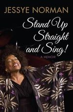 Stand Up Straight and Sing : A Memoir - Jessye Norman